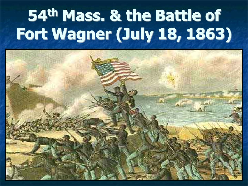 54 th Mass. & the Battle of Fort Wagner (July 18, 1863)