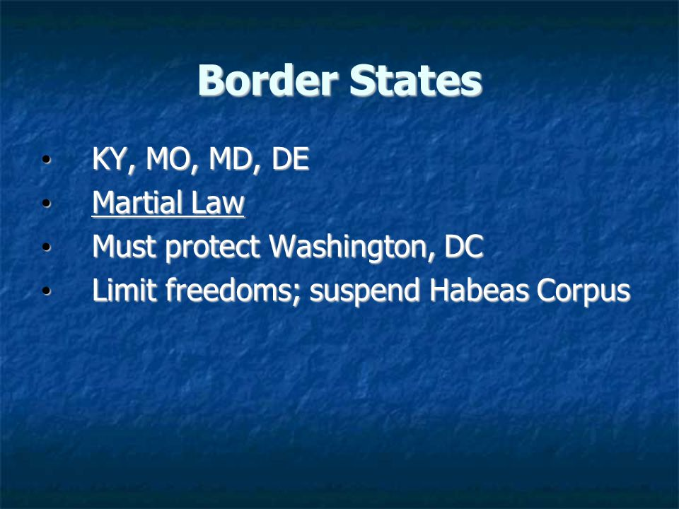 Border States KY, MO, MD, DE KY, MO, MD, DE Martial Law Martial Law Must protect Washington, DC Must protect Washington, DC Limit freedoms; suspend Habeas Corpus Limit freedoms; suspend Habeas Corpus