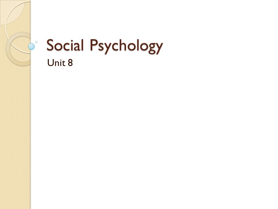Social Psychology Unit 8