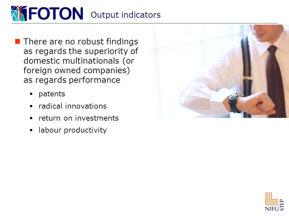 Output indicators There are no robust findings as regards the superiority of domestic multinationals (or foreign owned companies) as regards performan