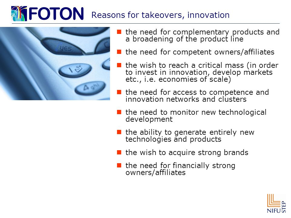 Reasons for takeovers, innovation the need for complementary products and a broadening of the product line the need for competent owners/affiliates the wish to reach a critical mass (in order to invest in innovation, develop markets etc., i.e.
