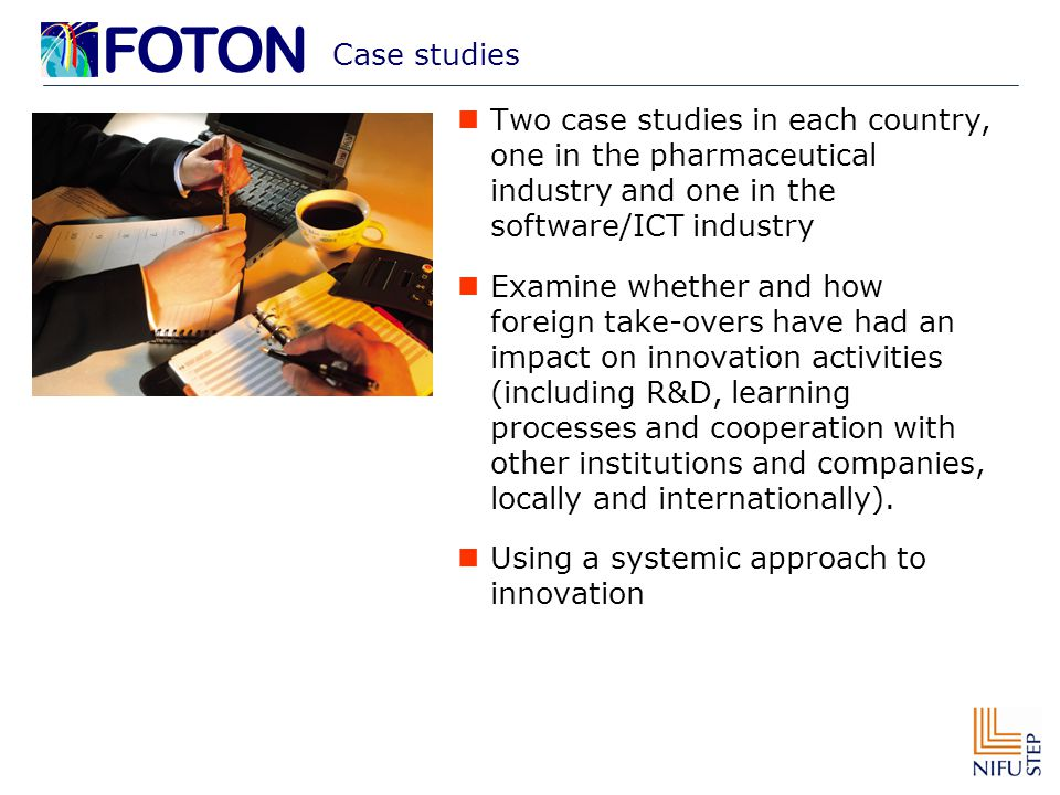 Case studies Two case studies in each country, one in the pharmaceutical industry and one in the software/ICT industry Examine whether and how foreign take-overs have had an impact on innovation activities (including R&D, learning processes and cooperation with other institutions and companies, locally and internationally).
