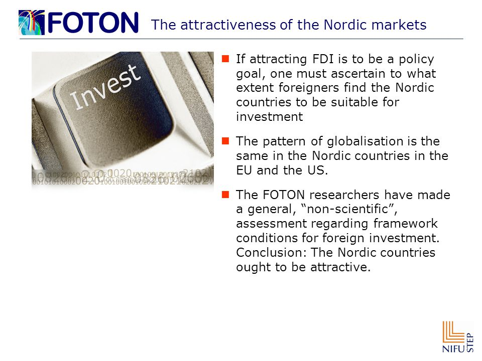 The attractiveness of the Nordic markets If attracting FDI is to be a policy goal, one must ascertain to what extent foreigners find the Nordic countries to be suitable for investment The pattern of globalisation is the same in the Nordic countries in the EU and the US.