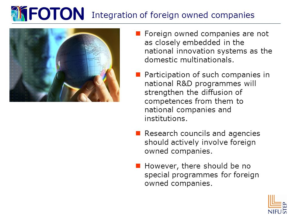 Integration of foreign owned companies Foreign owned companies are not as closely embedded in the national innovation systems as the domestic multinat