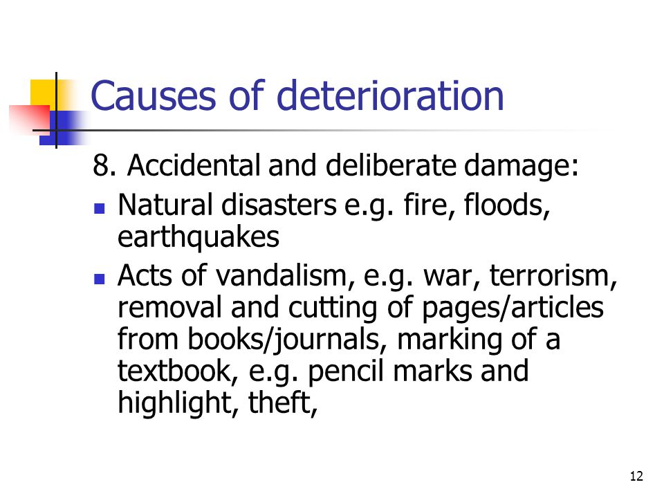 12 Causes of deterioration 8. Accidental and deliberate damage: Natural disasters e.g.
