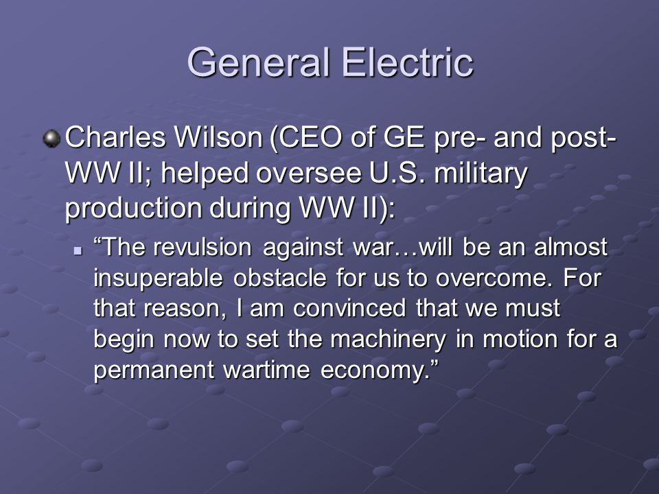 General Electric Charles Wilson (CEO of GE pre- and post- WW II; helped oversee U.S.