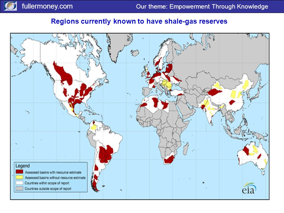 fullermoney.com Our theme: Empowerment Through Knowledge Regions currently known to have shale-gas reserves