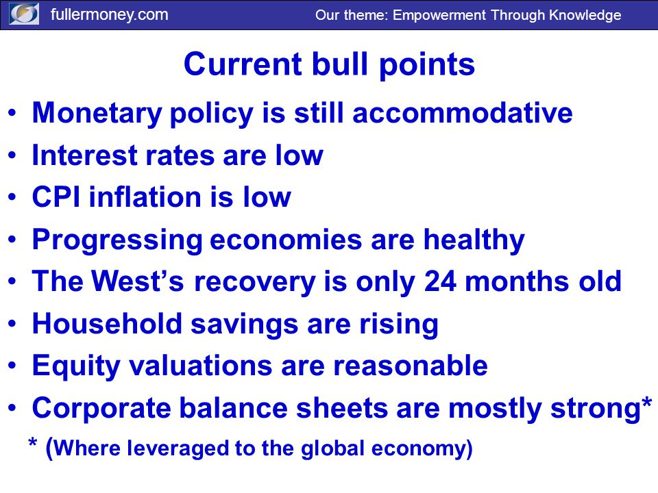 fullermoney.com Our theme: Empowerment Through Knowledge Current bull points Monetary policy is still accommodative Interest rates are low CPI inflati