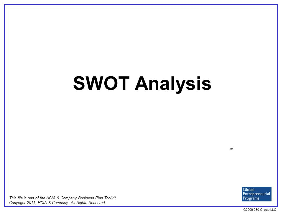 ©2009 280 Group LLC SWOT Analysis ™ This file is part of the HCIA & Company Business Plan Toolkit.