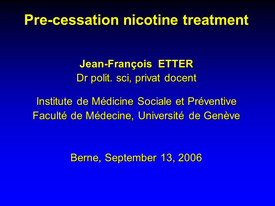 Pre-cessation nicotine treatment Jean-François ETTER Dr polit.