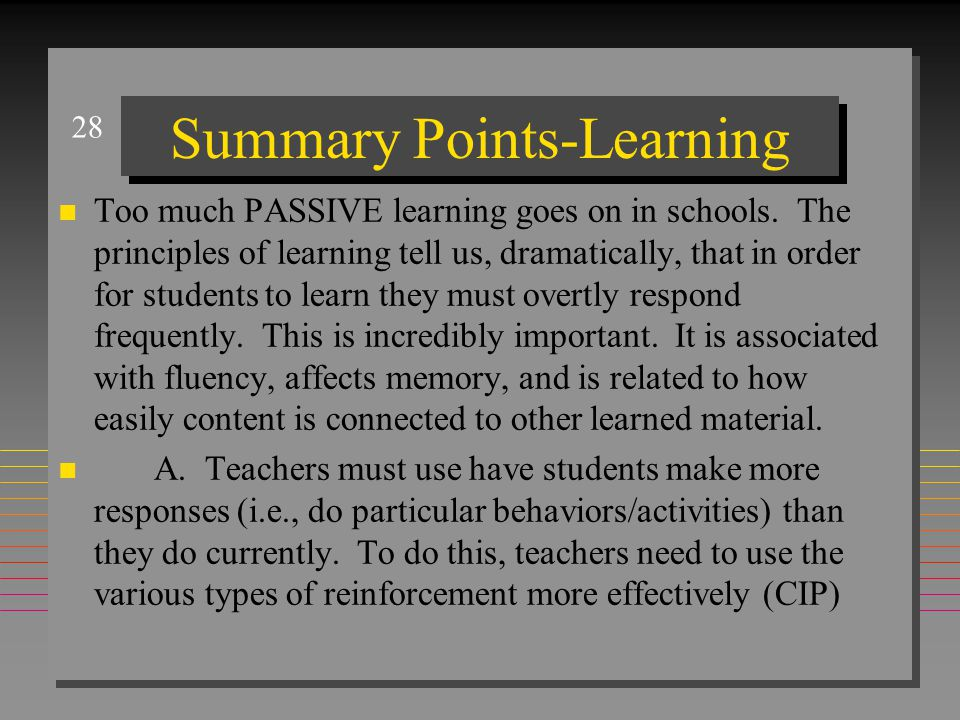 28 Summary Points-Learning n Too much PASSIVE learning goes on in schools.