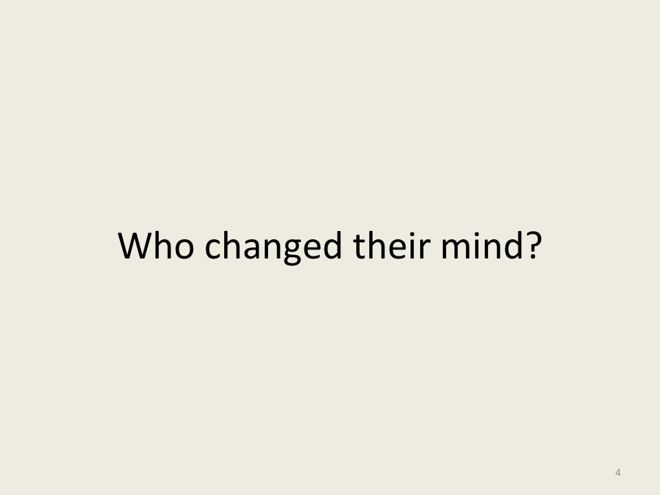 Who changed their mind? 4