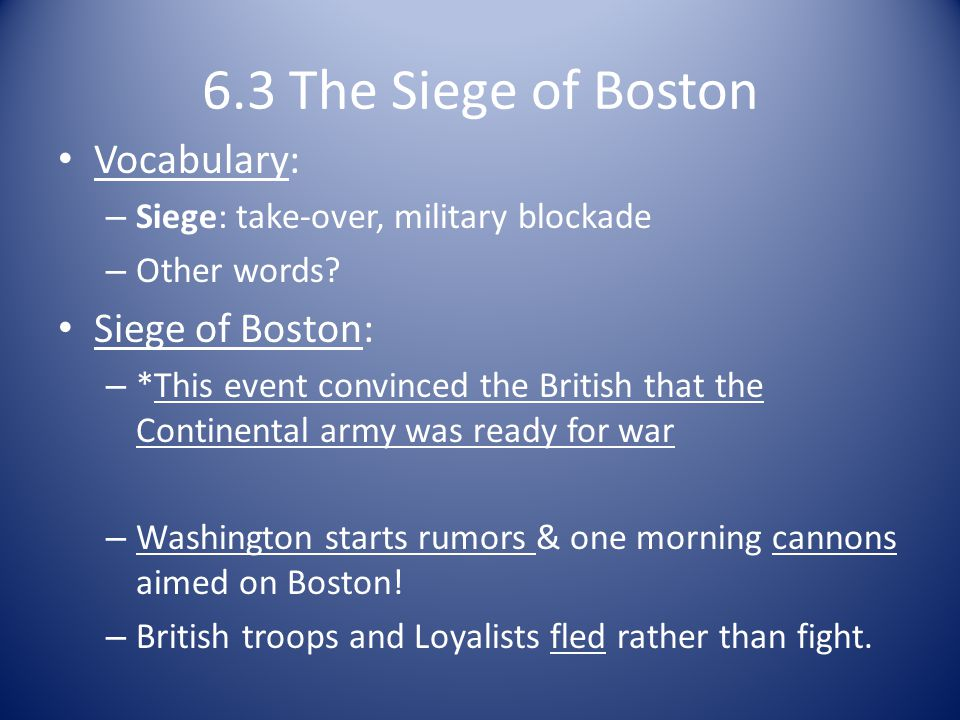 6.3 The Siege of Boston Vocabulary: – Siege: take-over, military blockade – Other words.