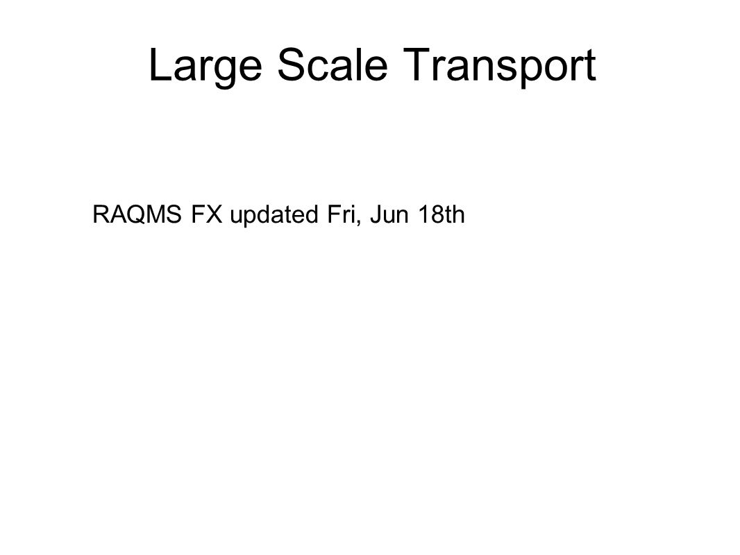 Large Scale Transport RAQMS FX updated Fri, Jun 18th