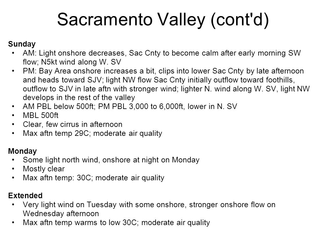 Sacramento Valley (cont'd) Sunday AM: Light onshore decreases, Sac Cnty to become calm after early morning SW flow; N5kt wind along W. SV PM: Bay Area