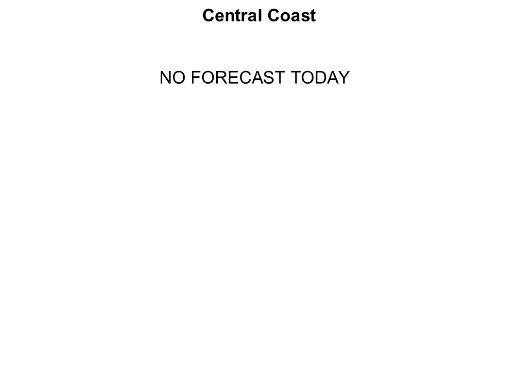 Central Coast NO FORECAST TODAY