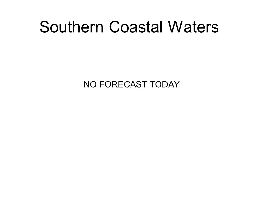 Southern Coastal Waters NO FORECAST TODAY