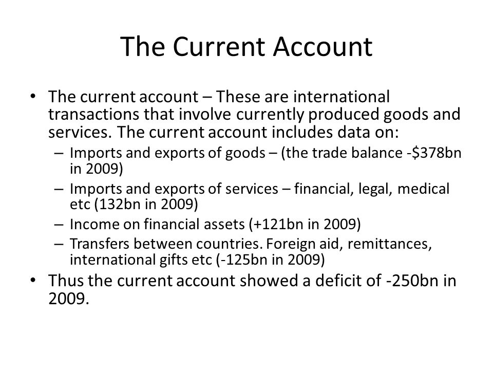 The Current Account The current account – These are international transactions that involve currently produced goods and services. The current account