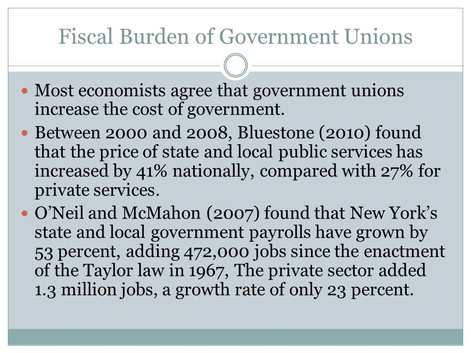 Fiscal Burden of Government Unions Most economists agree that government unions increase the cost of government.