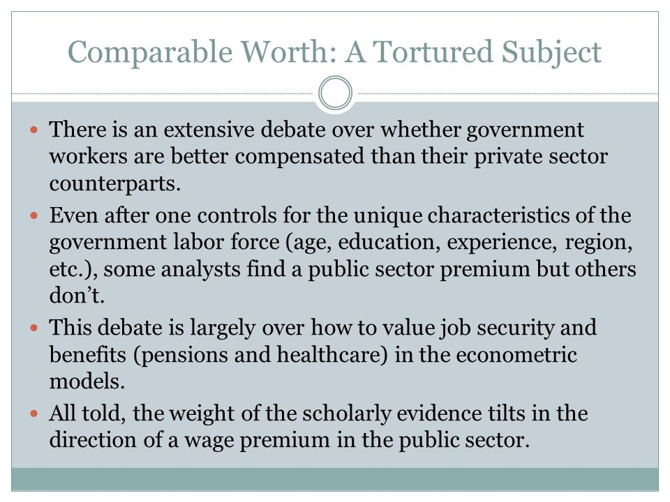 Comparable Worth: A Tortured Subject There is an extensive debate over whether government workers are better compensated than their private sector counterparts.