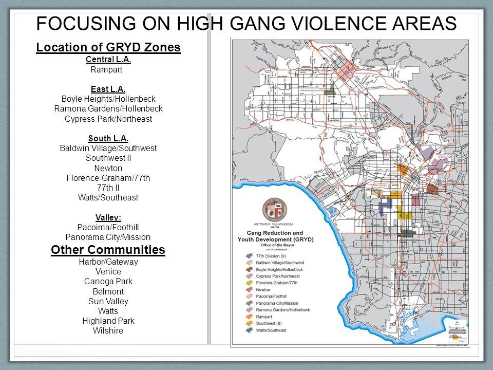 Location of GRYD Zones Central L.A. Rampart East L.A. Boyle Heights/Hollenbeck Ramona Gardens/Hollenbeck Cypress Park/Northeast South L.A. Baldwin Vil