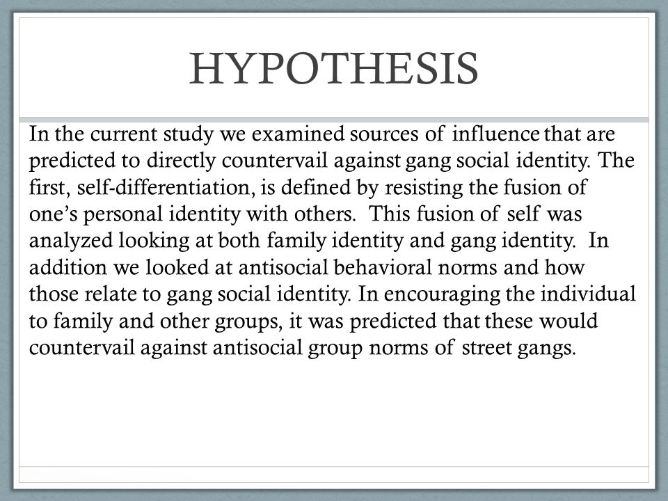 HYPOTHESIS In the current study we examined sources of influence that are predicted to directly countervail against gang social identity. The first, s