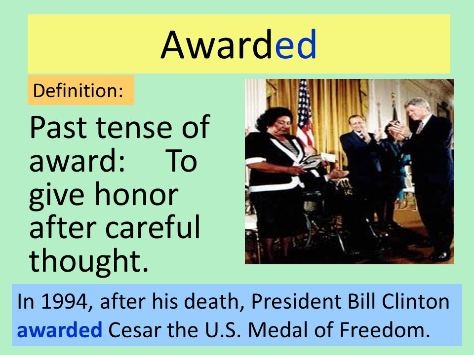 Awarded Past tense of award: To give honor after careful thought.