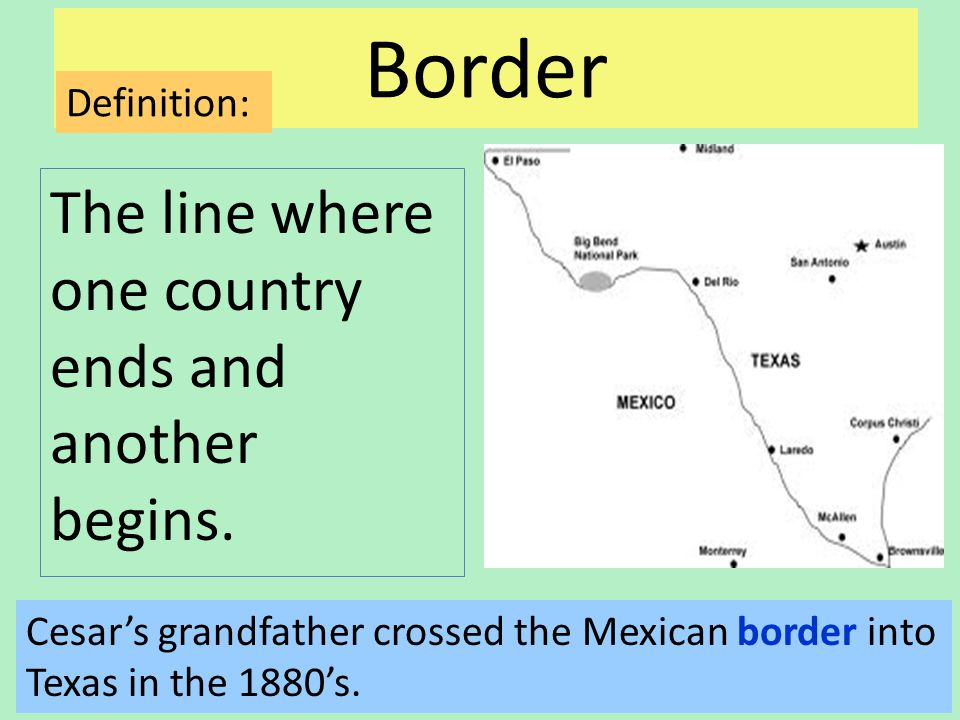 Border The line where one country ends and another begins.