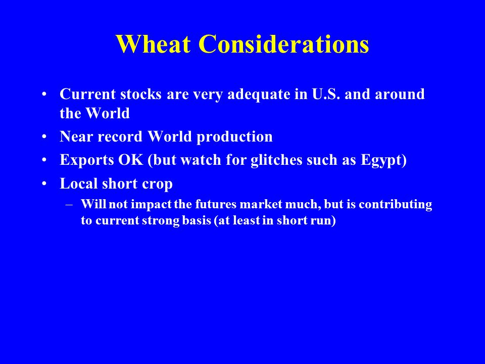 Wheat Considerations Current stocks are very adequate in U.S.