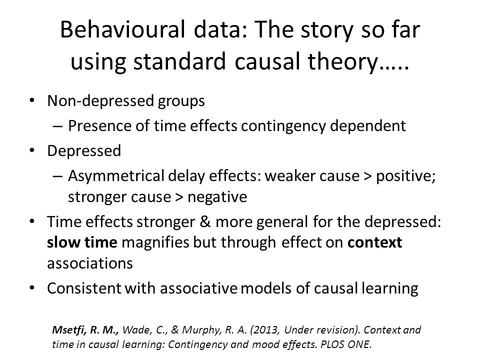 Behavioural data: The story so far using standard causal theory…..