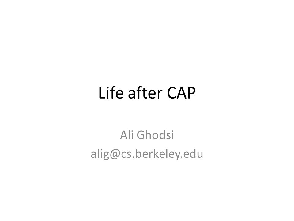 Life after CAP Ali Ghodsi alig@cs.berkeley.edu