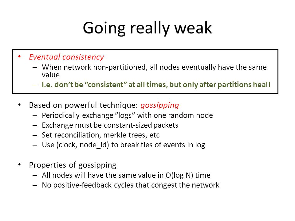 "Going really weak Eventual consistency – When network non-partitioned, all nodes eventually have the same value – I.e. don't be ""consistent"" at all ti"