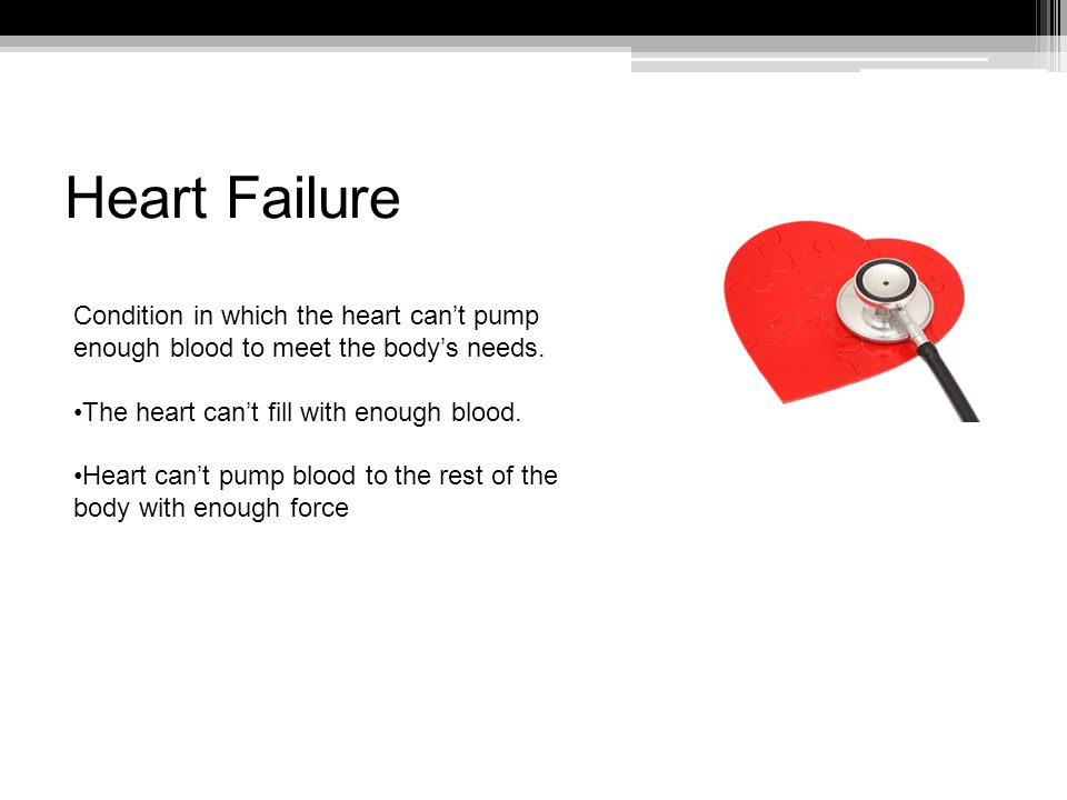 Heart Failure Condition in which the heart can't pump enough blood to meet the body's needs.