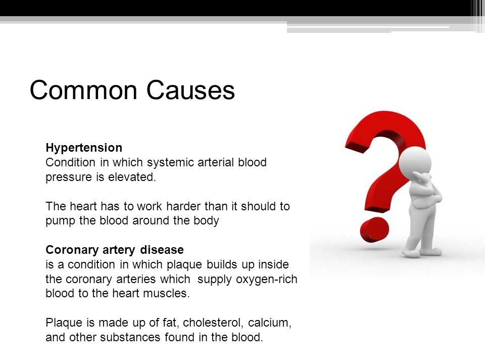 Common Causes Hypertension Condition in which systemic arterial blood pressure is elevated.