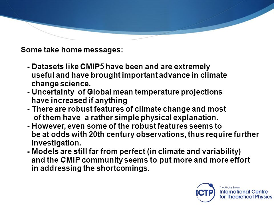 Some take home messages: - Datasets like CMIP5 have been and are extremely useful and have brought important advance in climate change science. - Unce