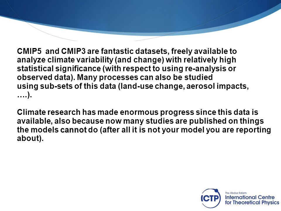 CMIP5 and CMIP3 are fantastic datasets, freely available to analyze climate variability (and change) with relatively high statistical significance (wi