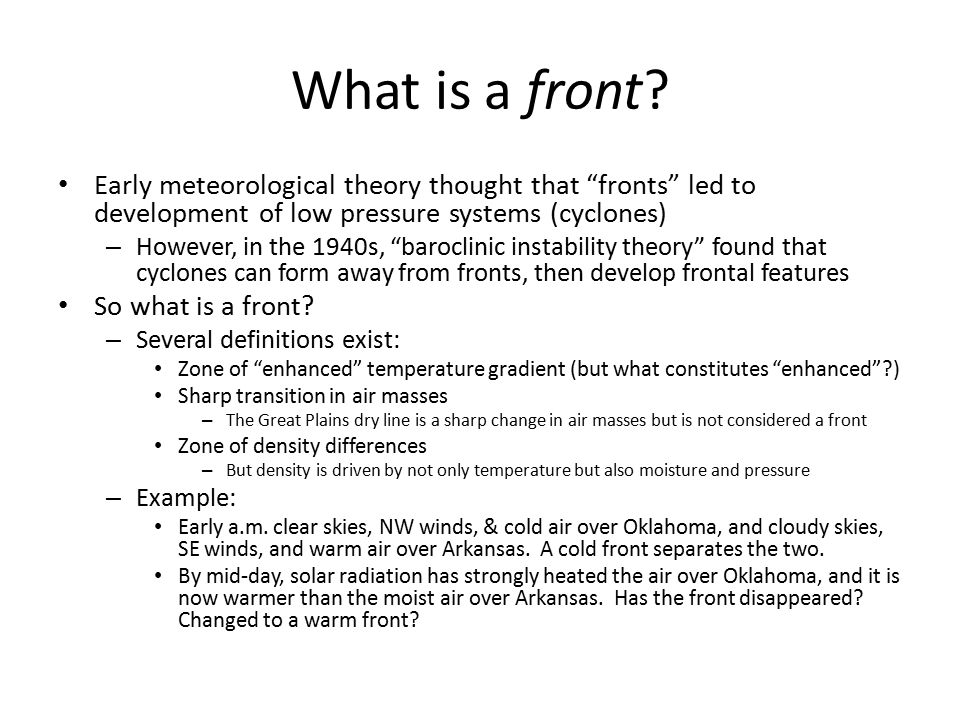 "What is a front? Early meteorological theory thought that ""fronts"" led to development of low pressure systems (cyclones) – However, in the 1940s, ""bar"