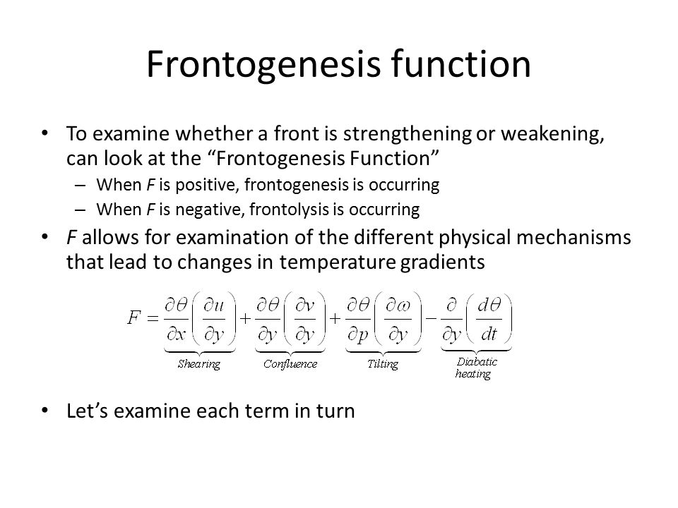 "Frontogenesis function To examine whether a front is strengthening or weakening, can look at the ""Frontogenesis Function"" – When F is positive, fronto"