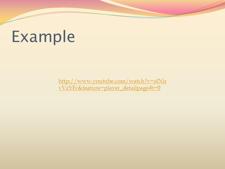 Example http://www.youtube.com/watch v=olNir vVzYFc&feature=player_detailpage#t=0