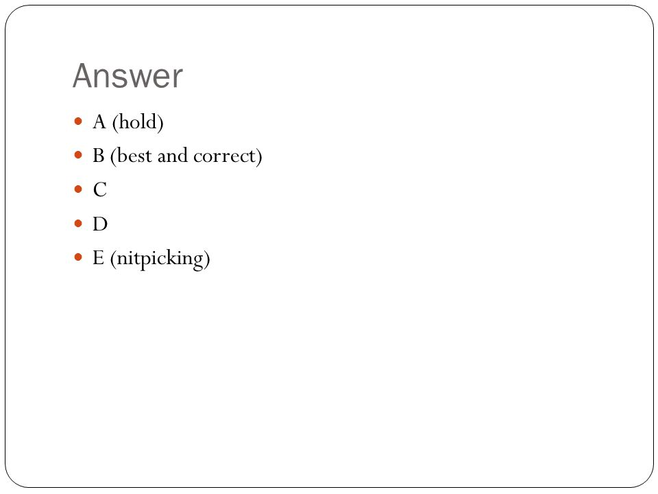 Answer A (hold) B (best and correct) C D E (nitpicking)