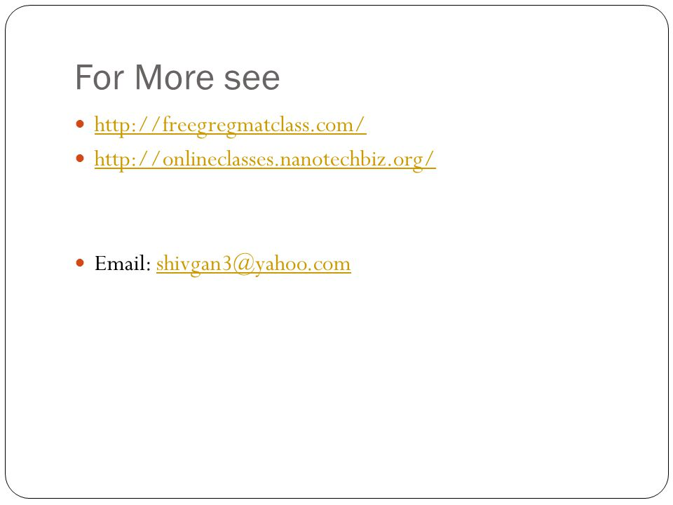 For More see http://freegregmatclass.com/ http://onlineclasses.nanotechbiz.org/ Email: shivgan3@yahoo.comshivgan3@yahoo.com