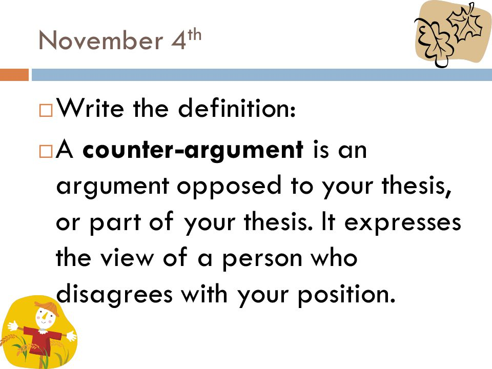Thursday, Nov.7 th  You are putting together an argument for year-round school.