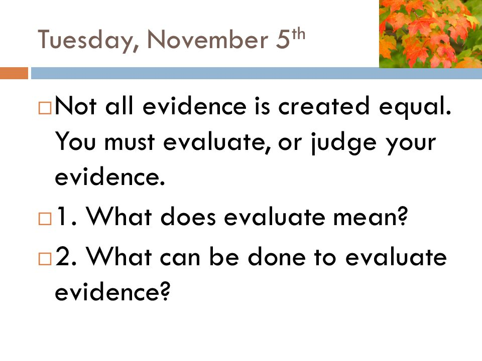 BW Answers  1.What does evaluate mean.  Evaluate means to judge the worth.