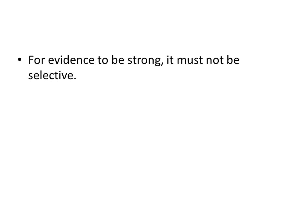 For evidence to be strong, it must not be selective.