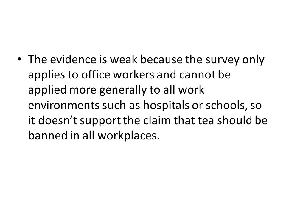 The evidence is weak because the survey only applies to office workers and cannot be applied more generally to all work environments such as hospitals