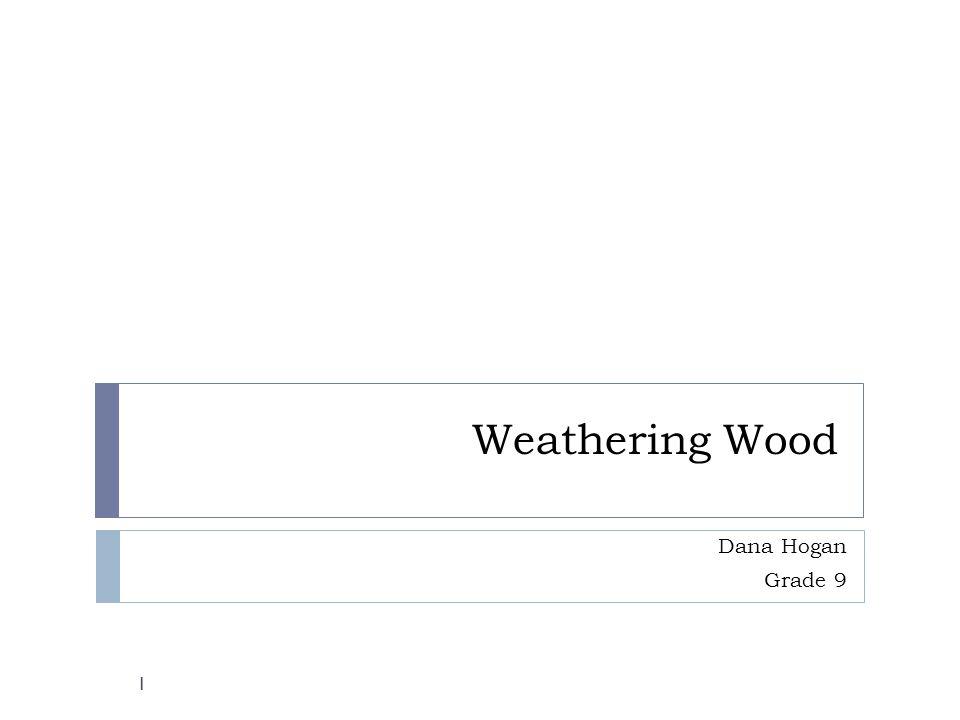 Weathering Wood Dana Hogan Grade 9 1
