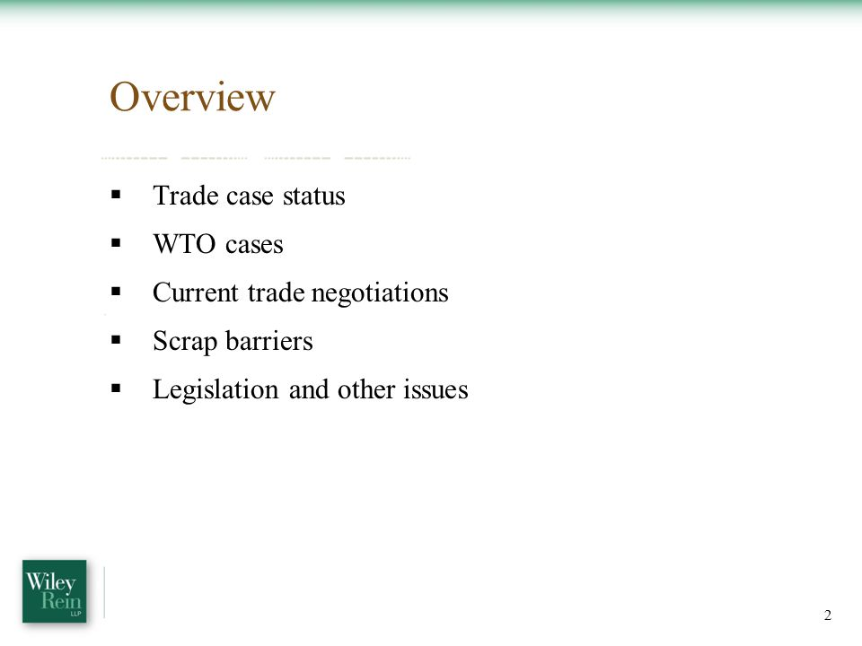 Overview  Trade case status  WTO cases  Current trade negotiations  Scrap barriers  Legislation and other issues 2