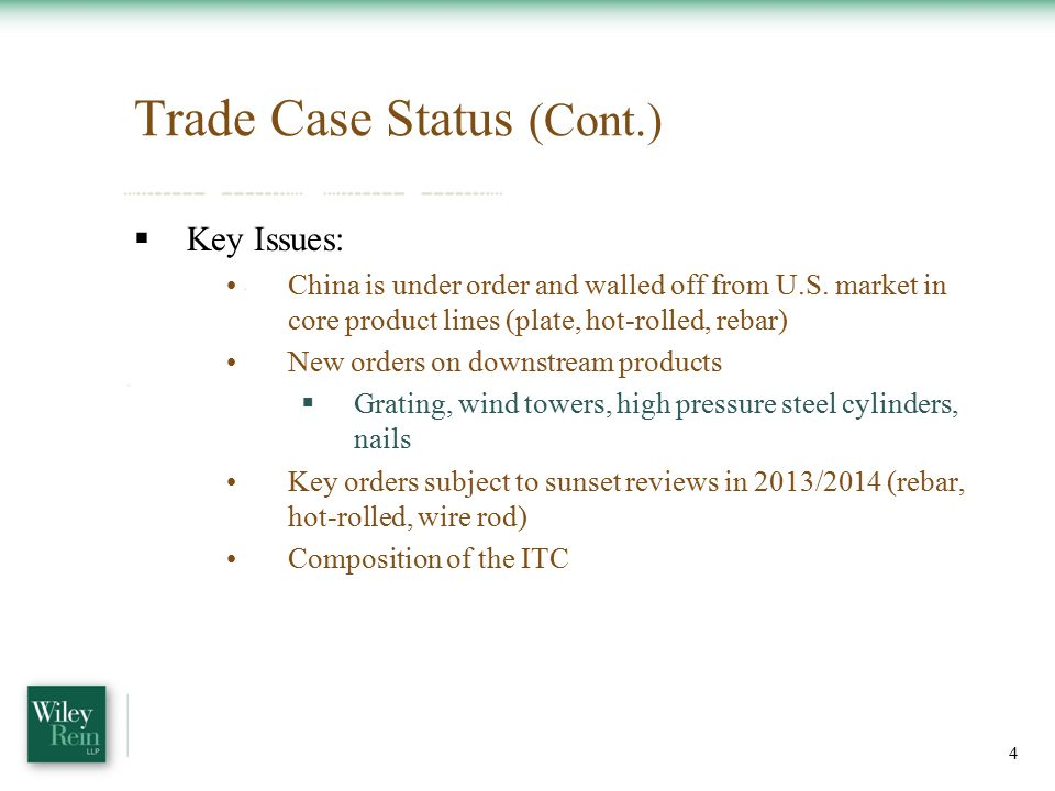 Trade Case Status (Cont.)  Key Issues: China is under order and walled off from U.S.