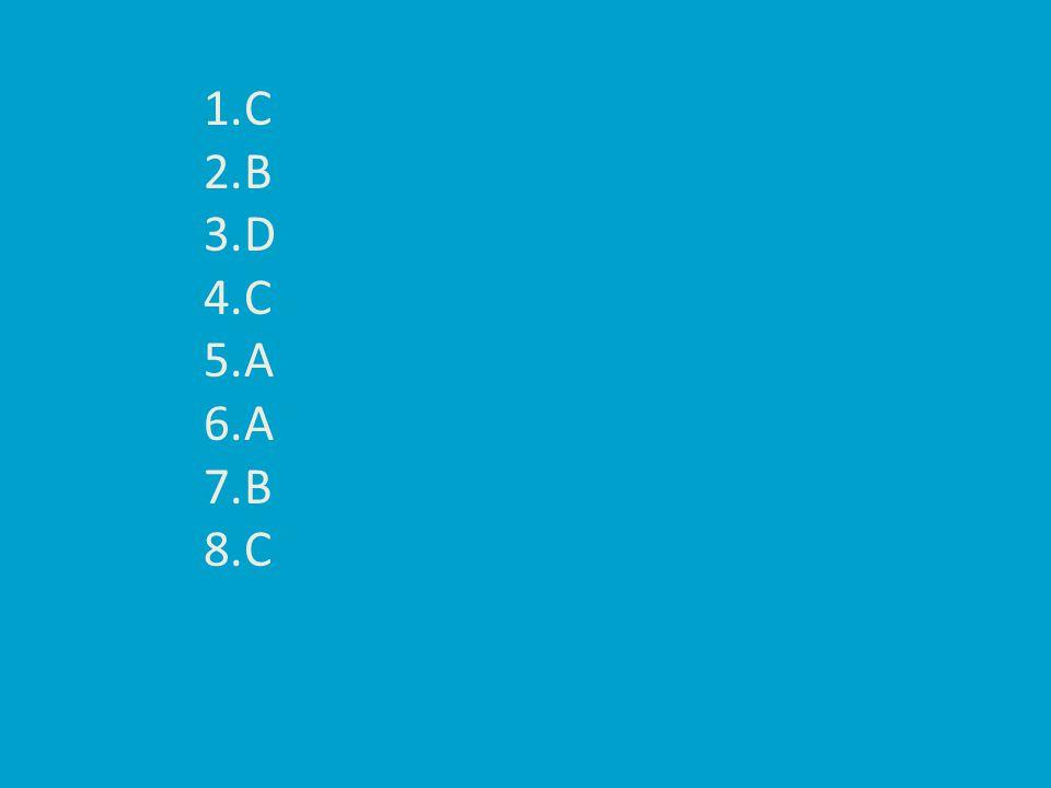 1.C 2.B 3.D 4.C 5.A 6.A 7.B 8.C