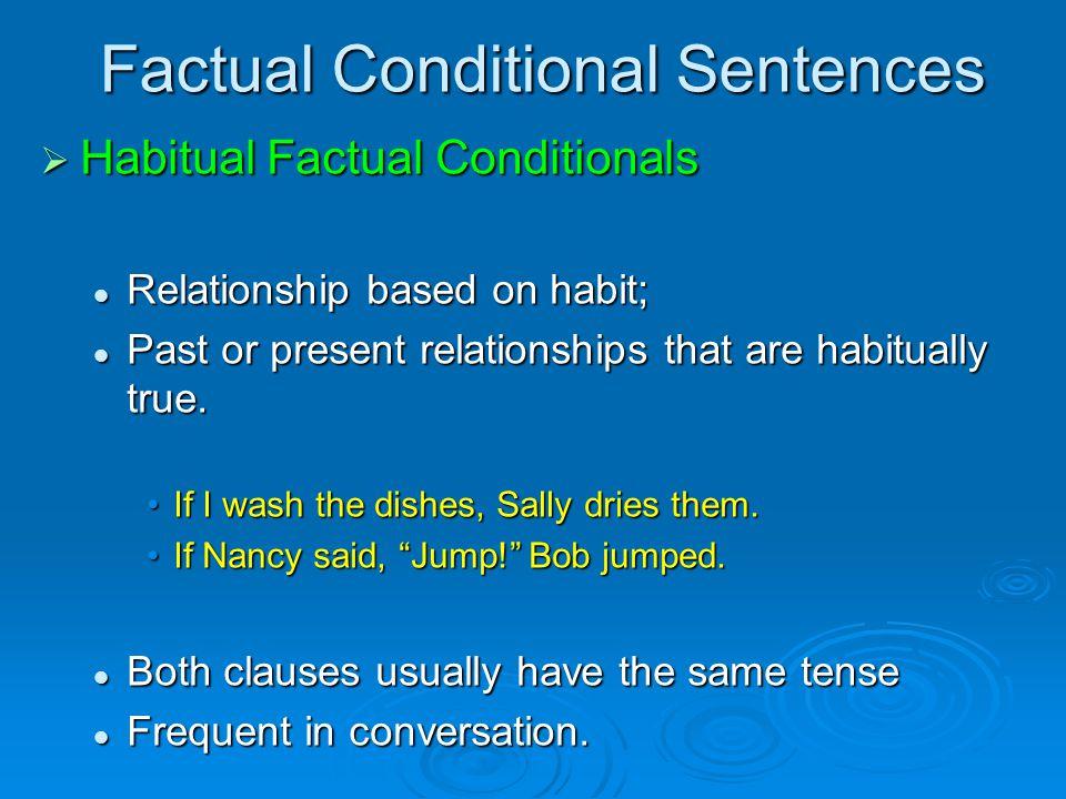 Factual Conditional Sentences  Habitual Factual Conditionals Relationship based on habit; Relationship based on habit; Past or present relationships that are habitually true.